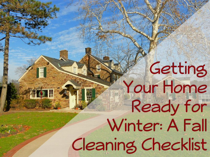Getting your home ready for winter a fall cleaning checklist for Getting ready for fall