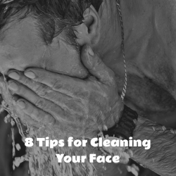 8 Tips for Cleaning Your Face