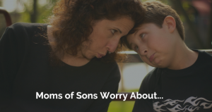 Moms of Sons Worry About…