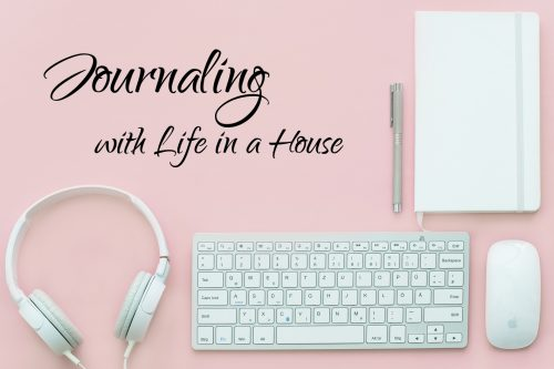 Join our Facebook Group - Journaling with Life in a House - for daily writing prompts for journaling or your blog!
