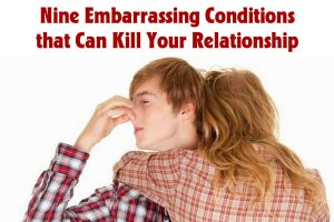 Nine Embarrassing Conditions that Can Kill Your Relationship